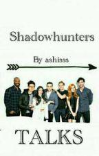 Shadowhunters talks  by ashisss