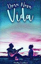 Uma Nova Vida!!! by Fada-da-musica