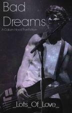 Bad Dreams (A Calum Hood Fanfiction) by _Lots_of_Love_