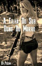 A Filha Do Sub Dono Do Morro by PudimDeChocolate100