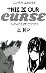 This Is Our Curse - RP by Newdayfictions