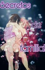 Secretos De Familia... (Sasusaku) ٩(๑❛ᴗ❛๑)۶ by CerezoRojo19