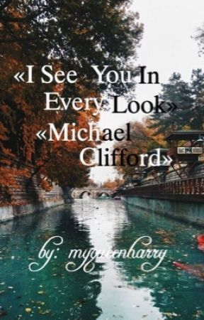 «I see you in every touch»_«Michael Clifford» by myqueenharry