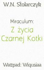 Miraculum: Z życia Czarnej Kotki ✔ by Wiqusiaa