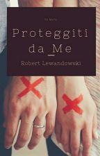 Proteggiti da Me    Robert Lewandowski by Mery_Me_