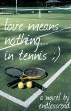 Love Means Nothing... In Tennis ;) by endlessroad