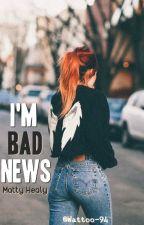 I'm Bad News✖Matty Healy by Wattoo-94