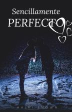 Sencillamente perfecto (SIN EDITAR) - TERMINADA by HaimiSnown
