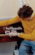 Hufflepuffs are the type of... by shadesofholmes