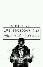 101 sposobów jak wkurzyć Jokera by xhoneys