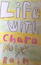 Life with Chara,Flowy, and Rain by Rain-Blur