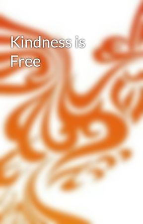 Kindness is Free by CadencePhoenix