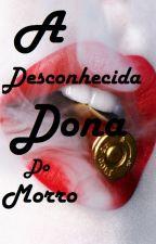 A Desconhecida Dona Do Morro by VidaDeUmaSuicida