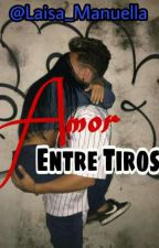 Amor Entre Tiros  by Laisa_Manuella