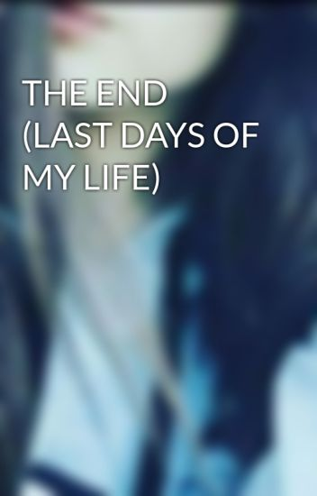 The End Last Days Of My Life Divyngi Wattpad