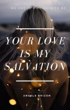 Your Love Is My Salvation by Angels24Brizon0503
