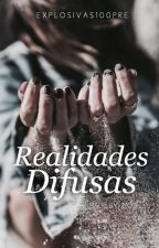 Realidades difusas #CBesthistory {PausadA} by Explosivas100pre