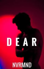 DEAR by wllnvrmnd