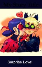 Surprise Love! {COMPLETED} -A Miraculous Ladybug Fanfiction by GoldenAla22