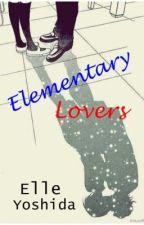 Elementary Lovers [On Hold] by ElleYoshida