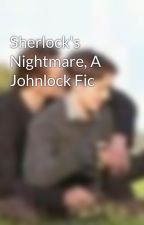 Sherlock's Nightmare, A Johnlock Fic by cherik_839
