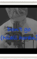 Don't go (Niall horan) by michelle92124