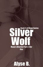Silver Wolf, Moon's Warrior Part 2 [Book 2] by TheeLuna