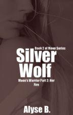 Silver Wolf, Moon's Warrior Part 2 [Book 2] by TheeLuna