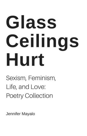 Glass Ceilings Hurt: Poetry Collection by Jennifer_Mayalo