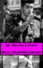 Be Strong 4 Ever! ft. zayn malik(voltooid) by lieslies222