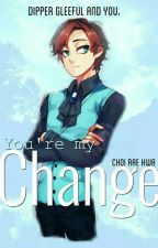 You're My Change •Dipper Gleeful y tu• PROXIMAMENTE. by BaeSxngJi_