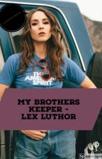 My Brothers Keeper- Lex Luthor (Smallville) by Ishipbellarkb12