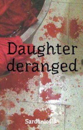 Daughter deranged by sardonicAntics