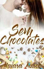 Sem Chocolates (SEM DATA DE ESTREIA) by NaiaraAimee