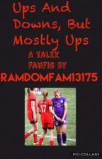 Ups and Downs, But Mostly Ups by ramdomfam13175