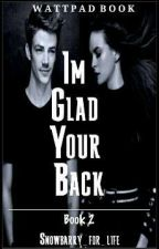I'm Glad your Back- Snowbarry *WARNING NOT EDITED* by Snowbarry_for_life