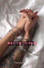 Love Hurts, Darkest Souls   [IN REVISIONE] by pamelacampo96