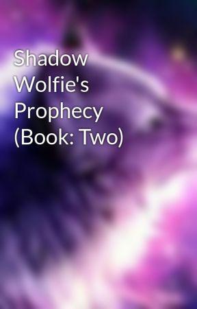 Shadow Wolfie's Prophecy  by GalaxyQueenShadowolf