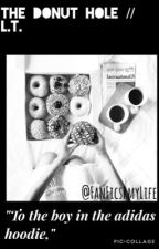 The Donut Hole // L.T. [✔️] Wattys2017 by JustHoldOnTy