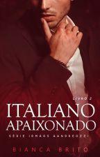ITALIANO APAIXONADO - Série Irmãos Aandreozzi - Livro 02 by BiancaBrito0