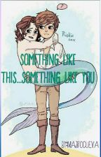 Something like this, Something like you. (Larry Shipper) by MajitoCueva
