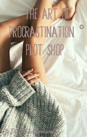 The Art Of Procrastination ° Plot Shop by TheWeirdBookworm