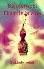 Bajoterra:El Elixir De La Vida by Llody_rebel
