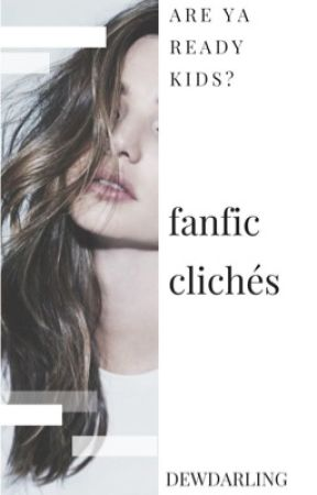 fanfic clichés | ranting by dewdarling