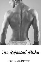 The Rejected Alpha (1st bk of Rejected Series) by RissaleWriter