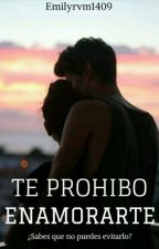 Te Prohibo Enamorarte by emilyrvm1409