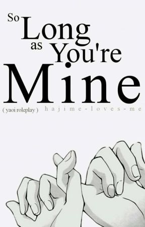 """""""So Long As You're Mine"""" ♢Yaoi Roleplay♢ by Hajime-Loves-Me"""