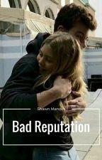 Bad Reputation (S.M) by Shawni0949