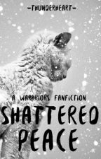 Warriors : Shattered Peace by -Thunderheart-