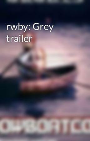 rwby: Grey trailer by ziahthefanboy